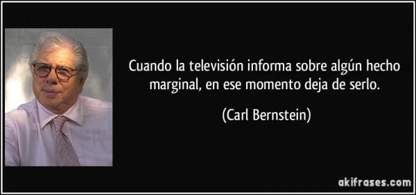 frase-cuando-la-television-informa-sobre-algun-hecho-marginal-en-ese-momento-deja-de-serlo-carl-bernstein-135564