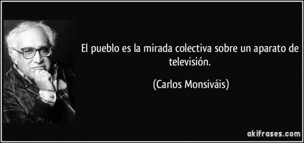 frase-el-pueblo-es-la-mirada-colectiva-sobre-un-aparato-de-television-carlos-monsivais-169361