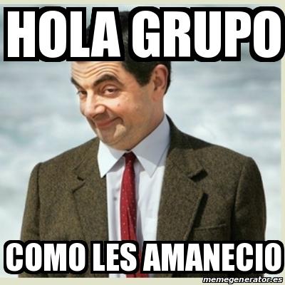 Los Memes Más Divertidos Para Decir Hola Grupo Y Buen Día Grupo